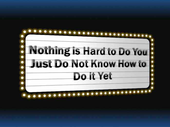 Nothing is Hard
