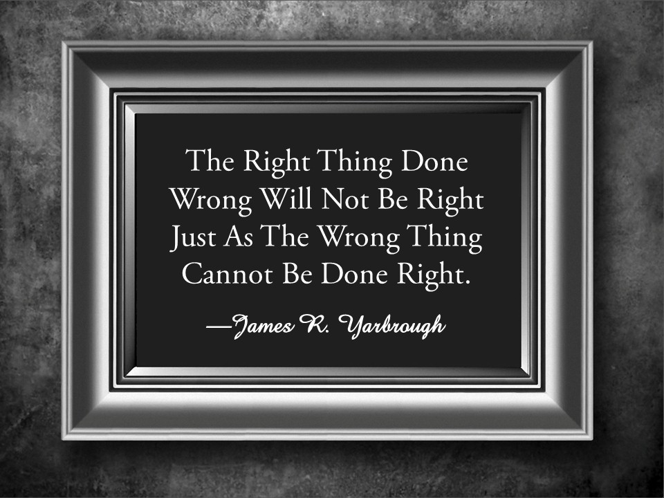 Wrong Thing Cannot Be Done Right 4-4-15