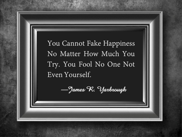 You Cannot Fake Happiness 2-13-15