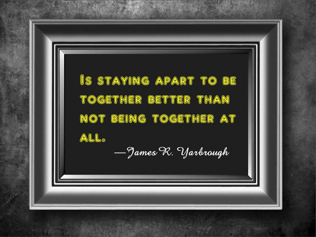 Staying Apart to Be Together 1-27-16